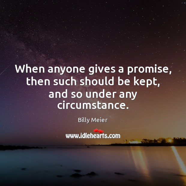 Image, When anyone gives a promise, then such should be kept, and so under any circumstance.