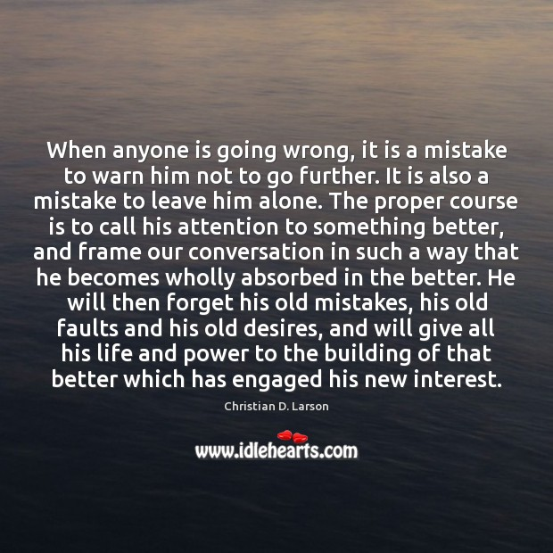 When anyone is going wrong, it is a mistake to warn him Image