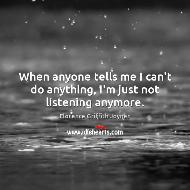 When anyone tells me I can\'t do anything, I\'m just not ...