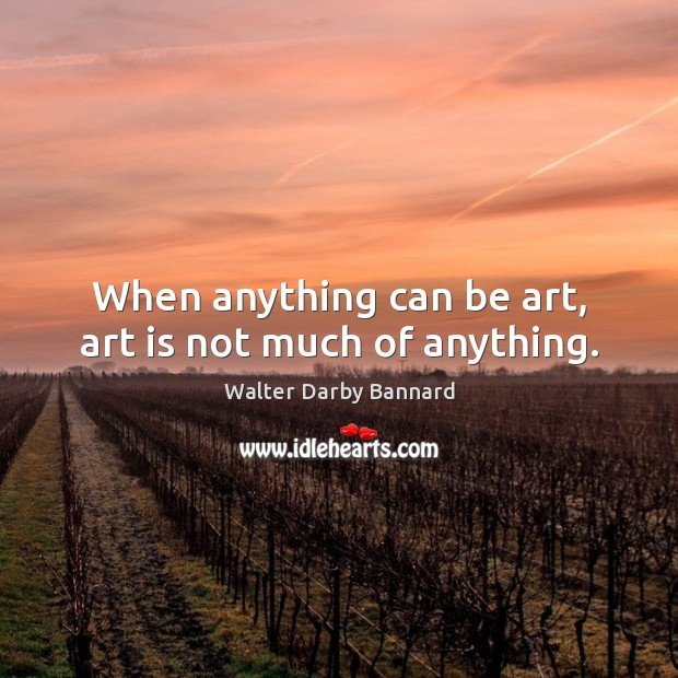 When anything can be art, art is not much of anything. Image