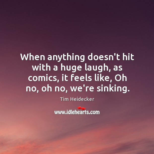 When anything doesn't hit with a huge laugh, as comics, it feels Image