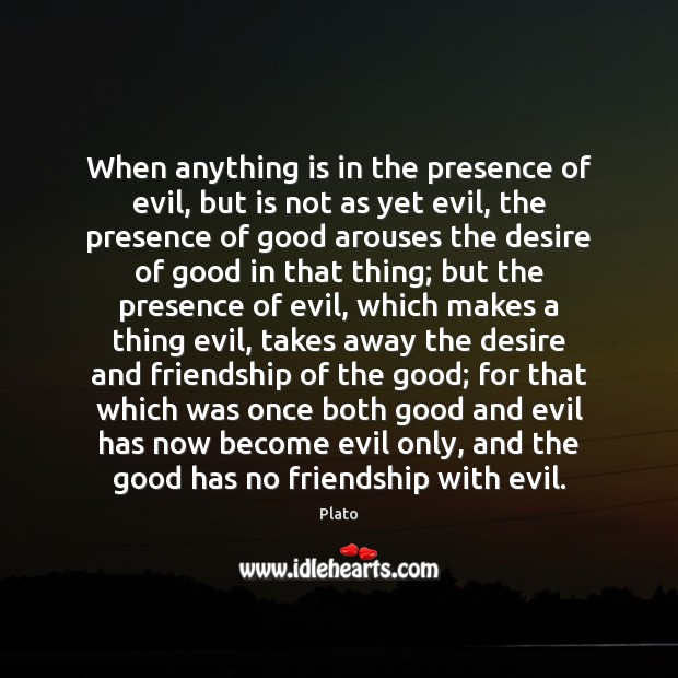 When anything is in the presence of evil, but is not as Plato Picture Quote