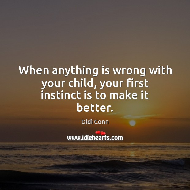 When anything is wrong with your child, your first instinct is to make it better. Image