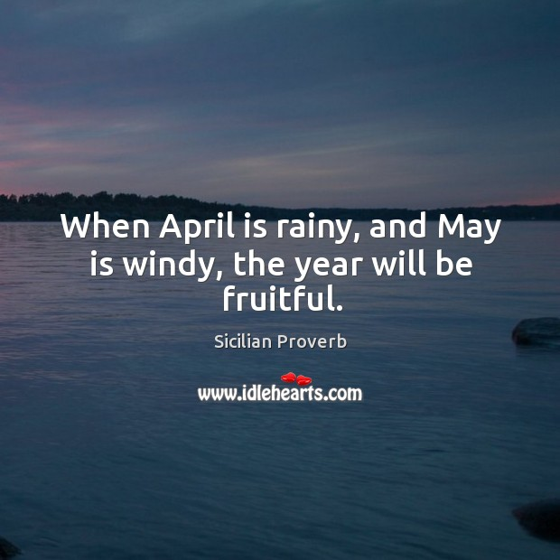 Image, When april is rainy, and may is windy, the year will be fruitful.