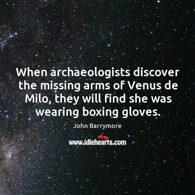 Image, When archaeologists discover the missing arms of venus de milo, they will find she was wearing boxing gloves.