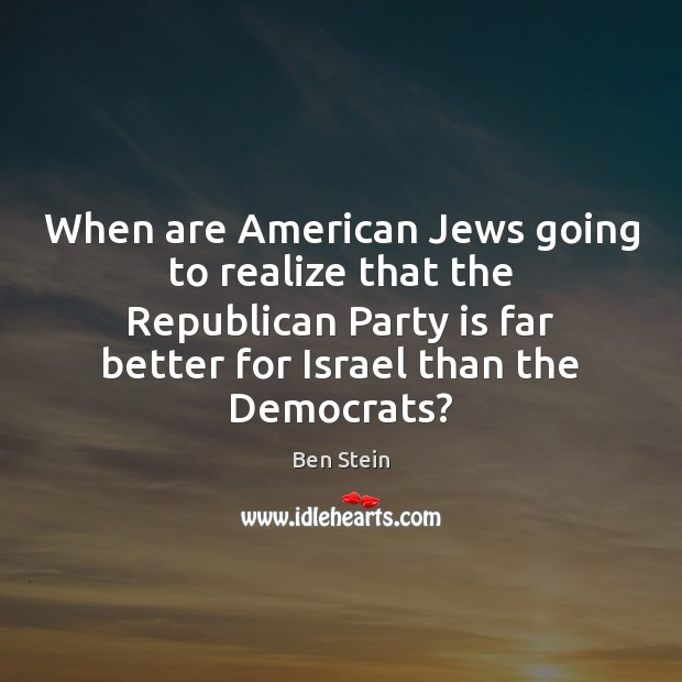 Image, When are American Jews going to realize that the Republican Party is