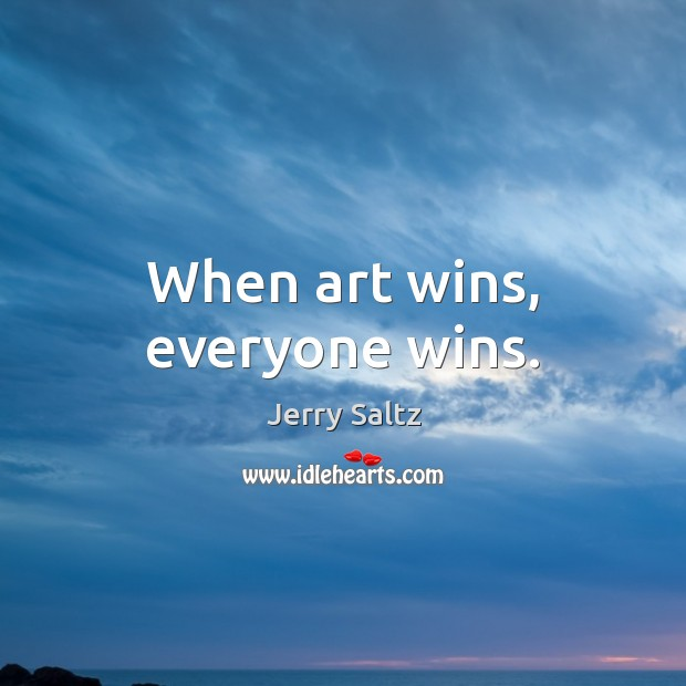 When art wins, everyone wins. Jerry Saltz Picture Quote