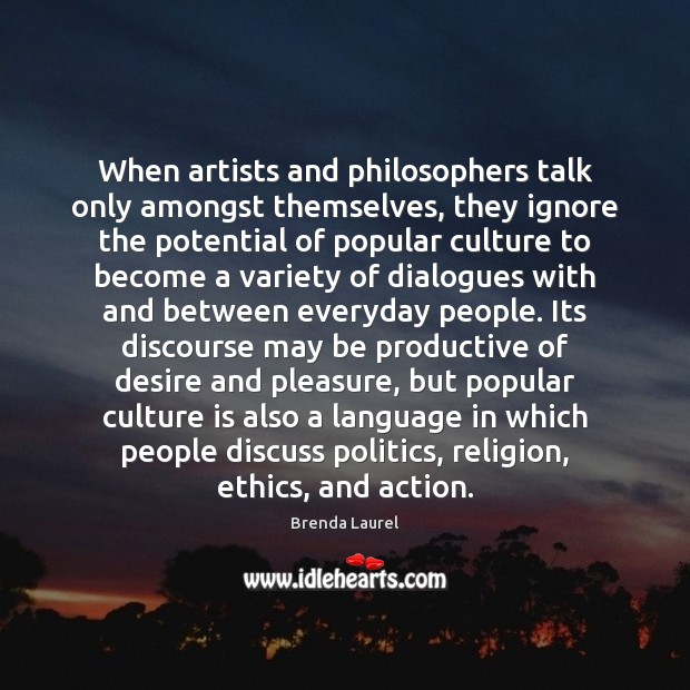 Image, When artists and philosophers talk only amongst themselves, they ignore the potential