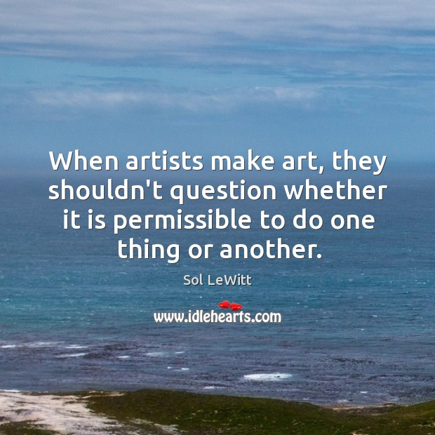 When artists make art, they shouldn't question whether it is permissible to Image