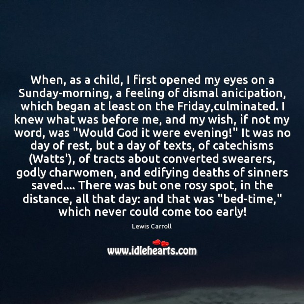 When, as a child, I first opened my eyes on a Sunday-morning, Lewis Carroll Picture Quote