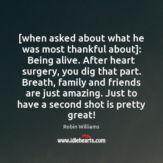 Image about [when asked about what he was most thankful about]: Being alive. After