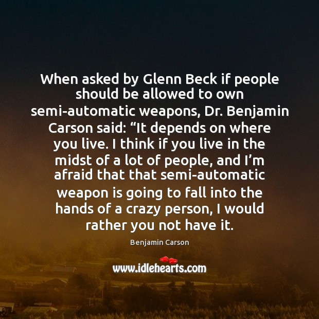 When asked by Glenn Beck if people should be allowed to own Image