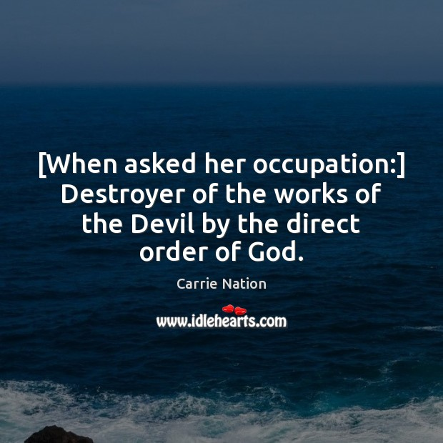 [When asked her occupation:] Destroyer of the works of the Devil by Image