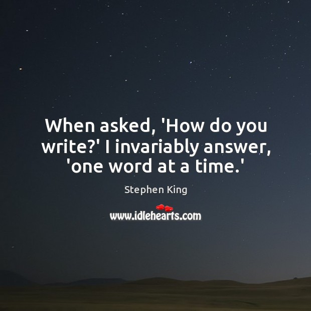 Image, When asked, 'How do you write?' I invariably answer, 'one word at a time.'