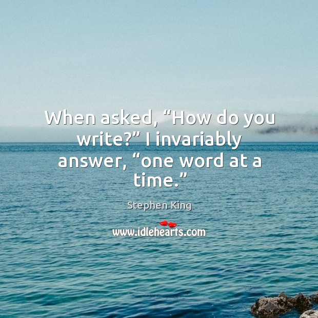 """Image, When asked, """"how do you write?"""" I invariably answer, """"one word at a time."""""""