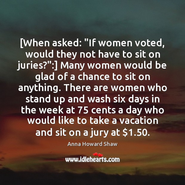 """[When asked: """"If women voted, would they not have to sit on Image"""