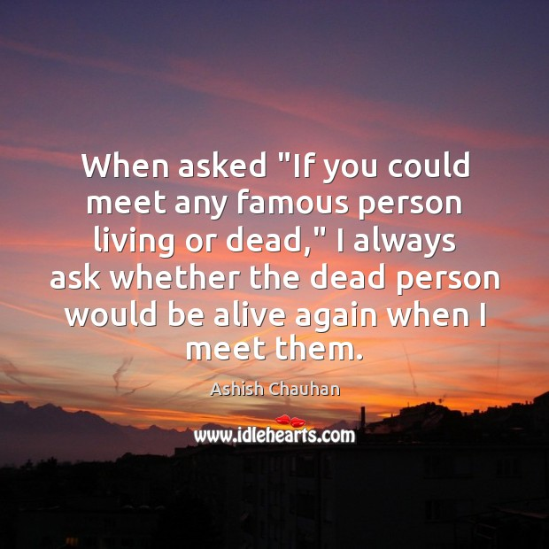 "Image, When asked ""If you could meet any famous person living or dead,"""