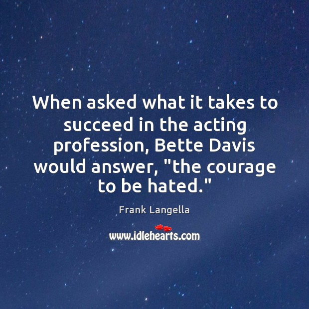 When asked what it takes to succeed in the acting profession, Bette Image