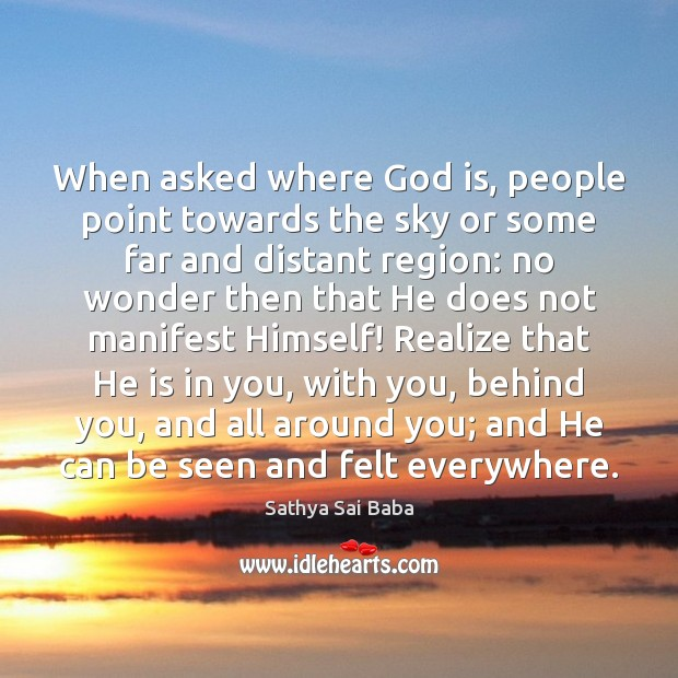 When asked where God is, people point towards the sky or some Sathya Sai Baba Picture Quote
