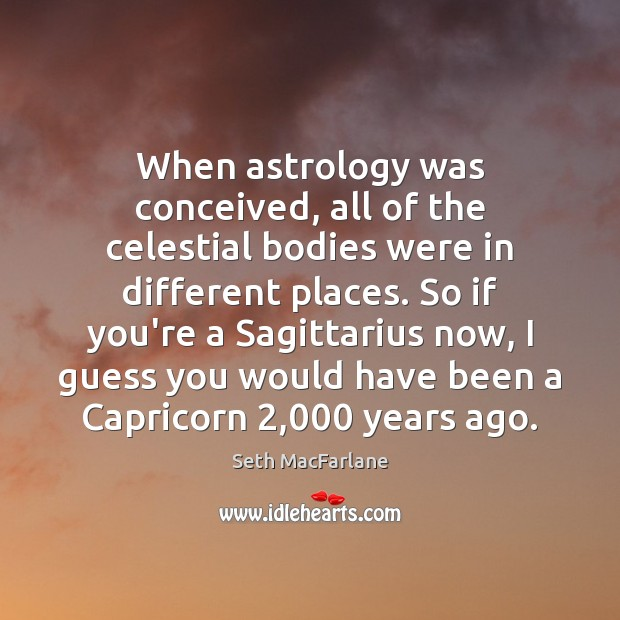 When astrology was conceived, all of the celestial bodies were in different Astrology Quotes Image