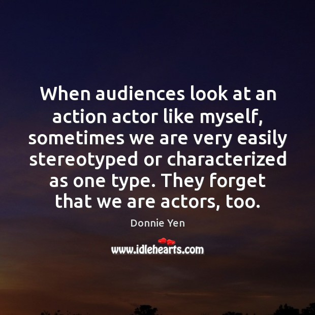 When audiences look at an action actor like myself, sometimes we are Image