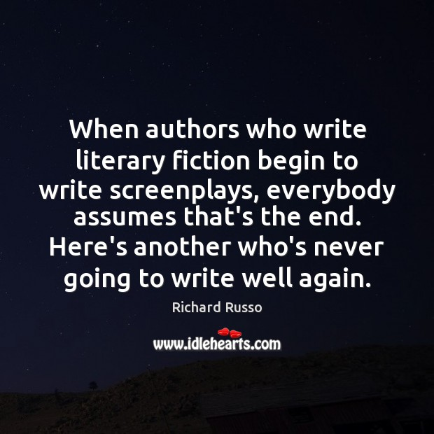 When authors who write literary fiction begin to write screenplays, everybody assumes Richard Russo Picture Quote