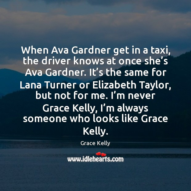 Image, When Ava Gardner get in a taxi, the driver knows at once