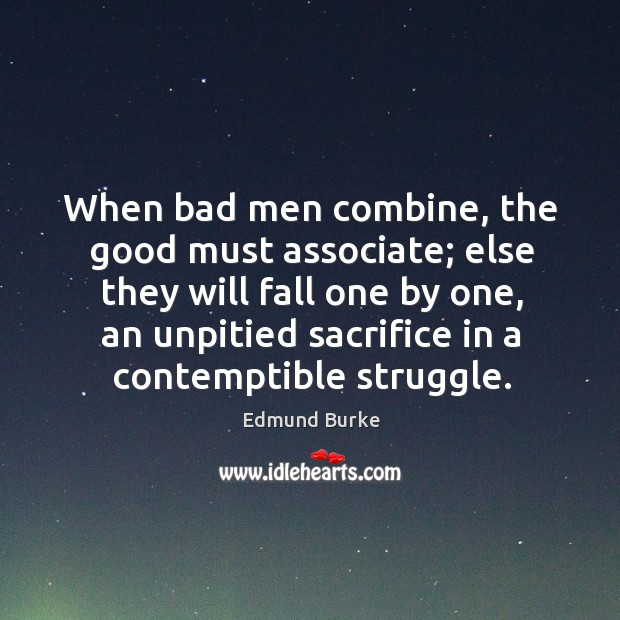 Image, When bad men combine, the good must associate; else they will fall one by one