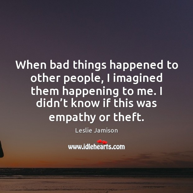 When bad things happened to other people, I imagined them happening to Image