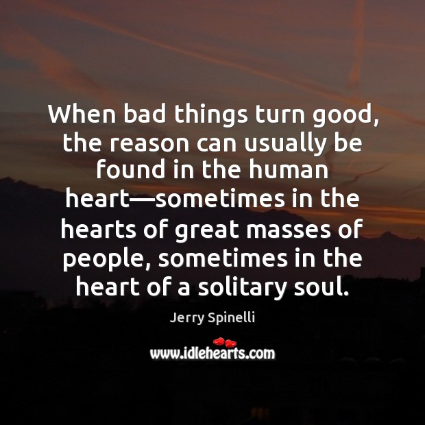 When bad things turn good, the reason can usually be found in Jerry Spinelli Picture Quote