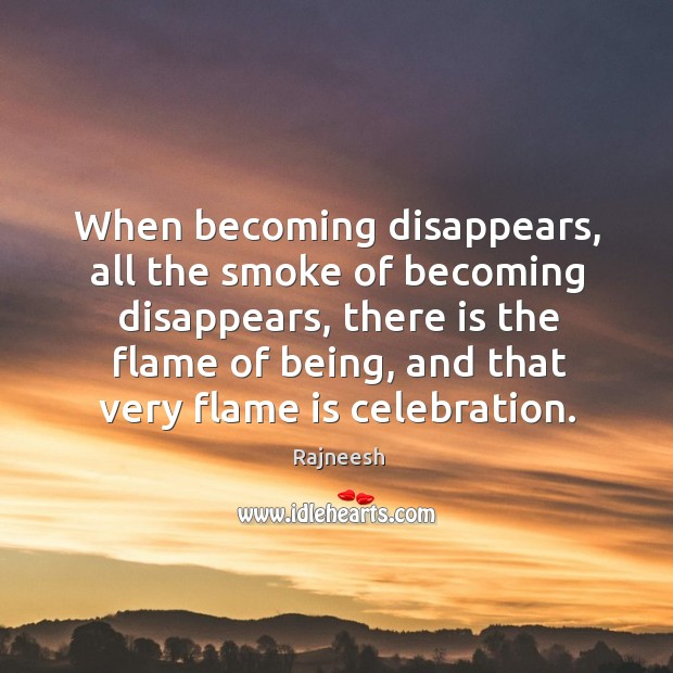 When becoming disappears, all the smoke of becoming disappears, there is the Image