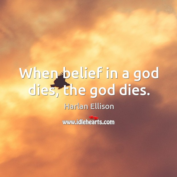 When belief in a God dies, the God dies. Image