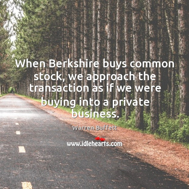Image, When Berkshire buys common stock, we approach the transaction as if we