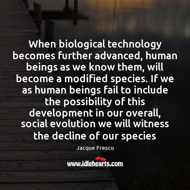 Image, When biological technology becomes further advanced, human beings as we know them,