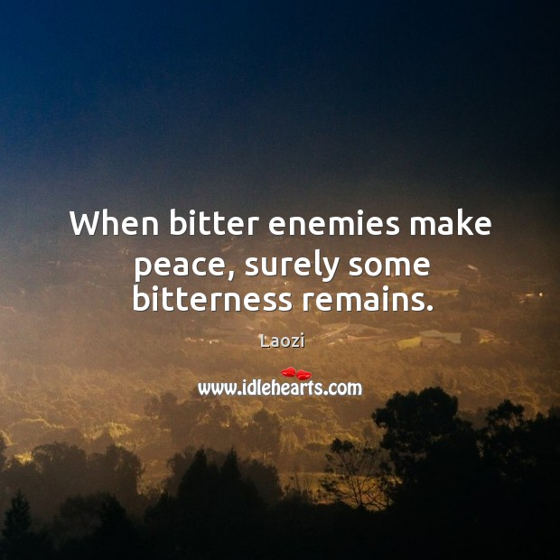 Image, When bitter enemies make peace, surely some bitterness remains.