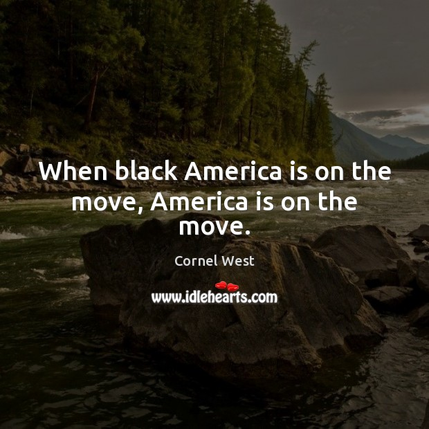 Image, When black America is on the move, America is on the move.