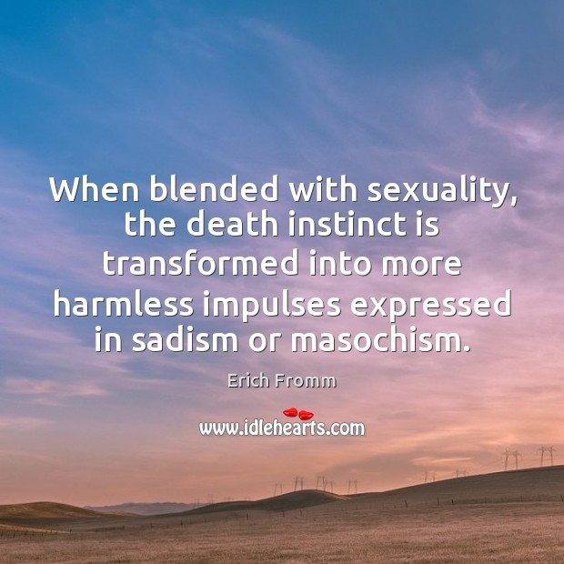 Image, When blended with sexuality, the death instinct is transformed into more harmless