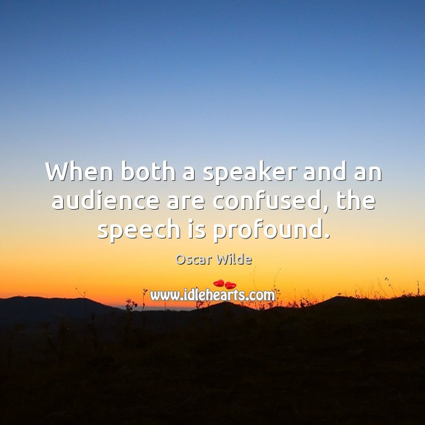 Image, When both a speaker and an audience are confused, the speech is profound.