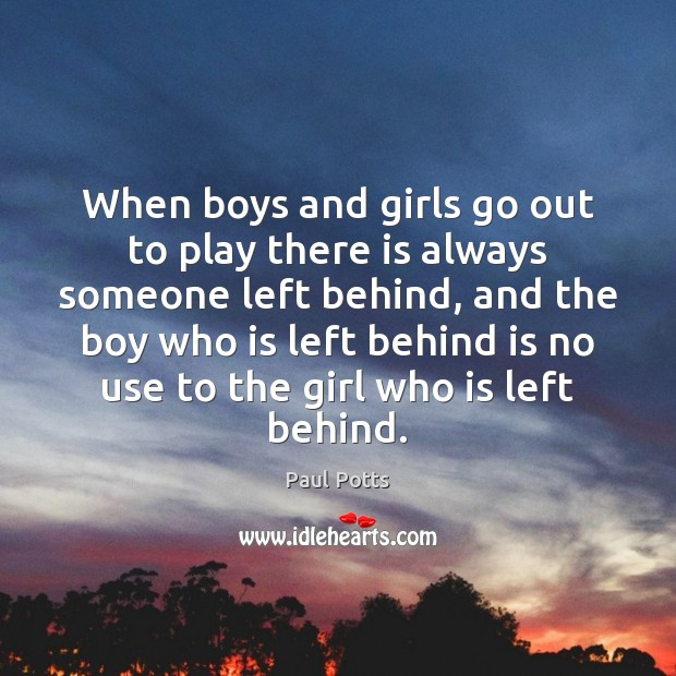 Image, When boys and girls go out to play there is always someone
