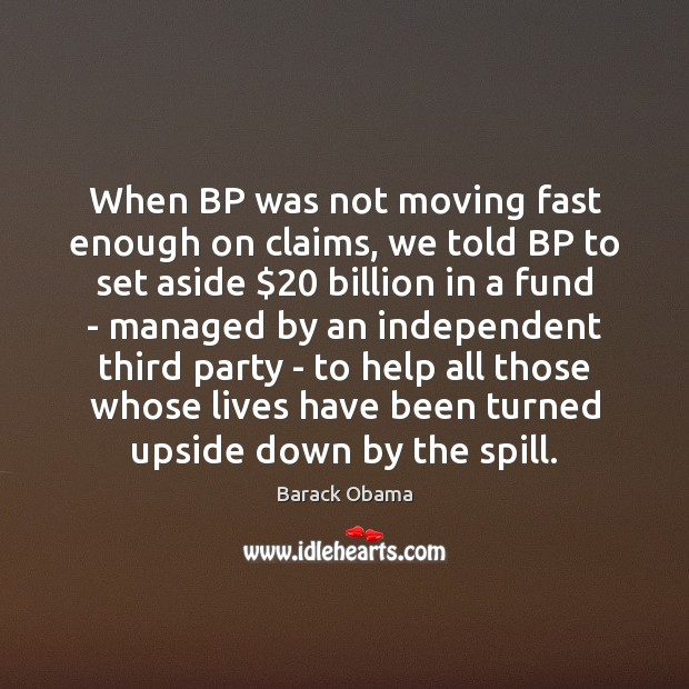 Image, When BP was not moving fast enough on claims, we told BP