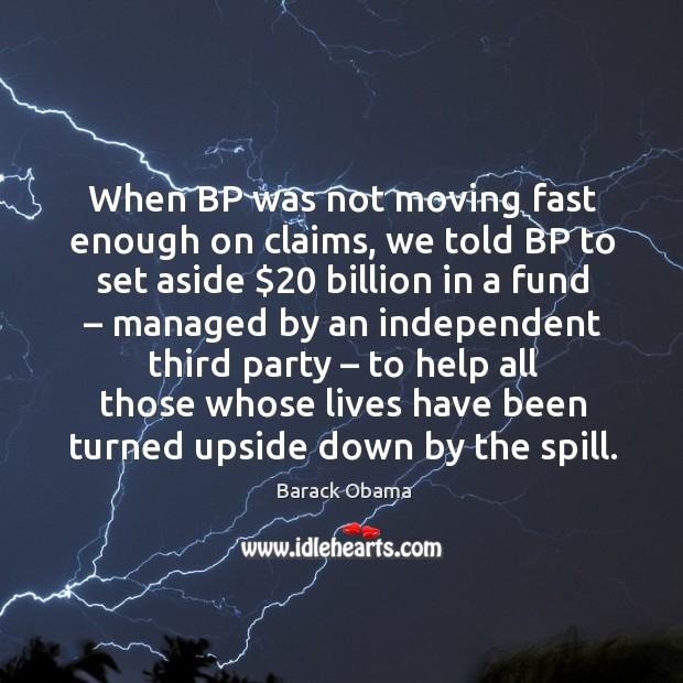 Image, When bp was not moving fast enough on claims, we told bp to set aside $20 billion in a fund