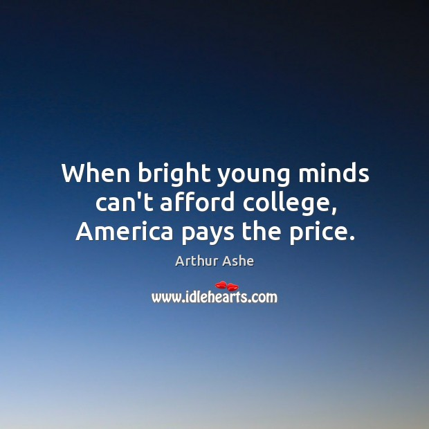 Image, When bright young minds can't afford college, America pays the price.
