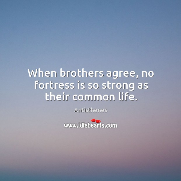Image, When brothers agree, no fortress is so strong as their common life.