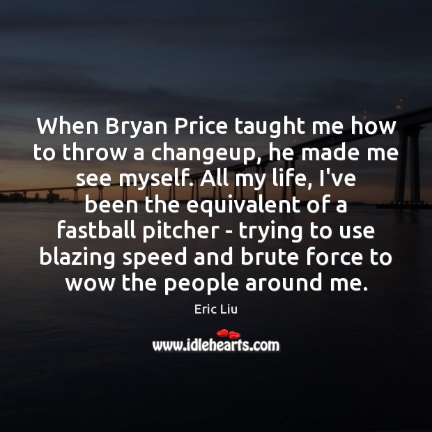 Image, When Bryan Price taught me how to throw a changeup, he made