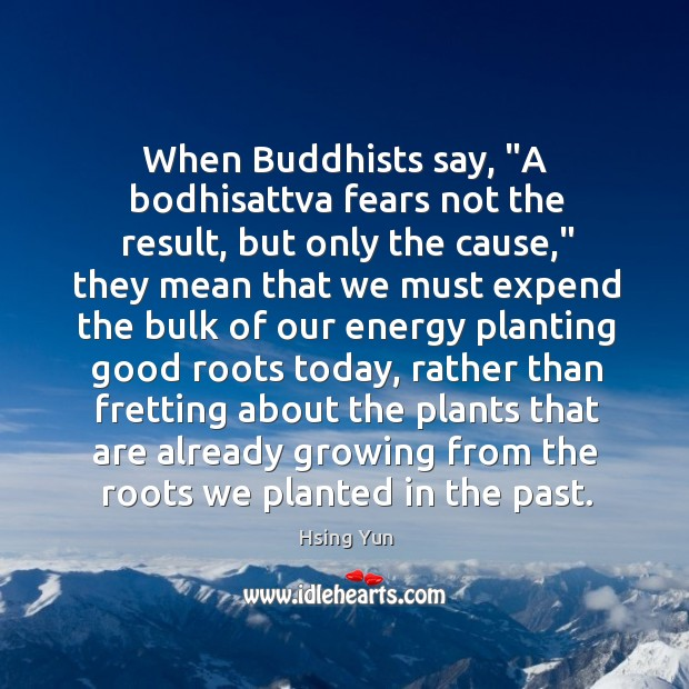 """When Buddhists say, """"A bodhisattva fears not the result, but only the Image"""
