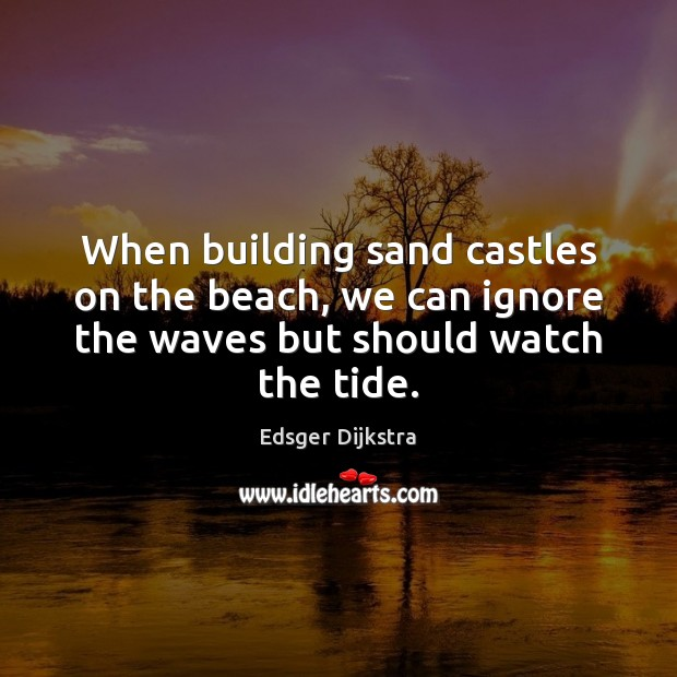 When building sand castles on the beach, we can ignore the waves Image