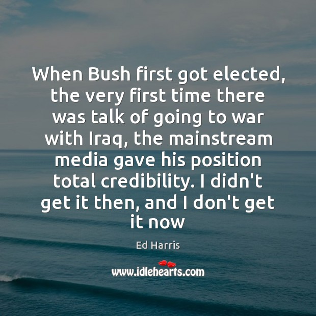 When Bush first got elected, the very first time there was talk War Quotes Image