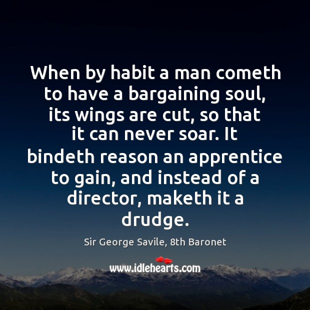 Image, When by habit a man cometh to have a bargaining soul, its