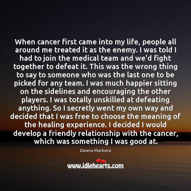 When cancer first came into my life, people all around me treated Image
