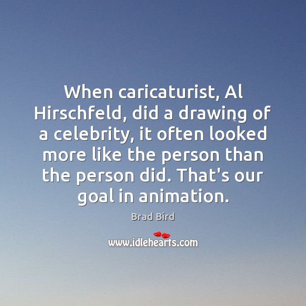 Image, When caricaturist, Al Hirschfeld, did a drawing of a celebrity, it often